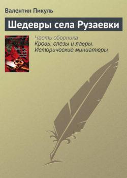 Валентин Пикуль - Шедевры села Рузаевки